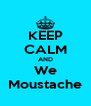 KEEP CALM AND We Moustache - Personalised Poster A4 size
