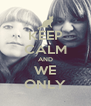 KEEP CALM AND WE ONLY - Personalised Poster A4 size