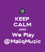 KEEP CALM AND  We Play @MaliqMusic - Personalised Poster A4 size