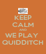 KEEP CALM AND WE PLAY  QUIDDITCH - Personalised Poster A4 size