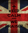 KEEP CALM AND WE PRAISE? - Personalised Poster A4 size
