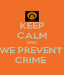 KEEP CALM AND WE PREVENT  CRIME  - Personalised Poster A4 size