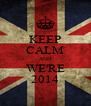 KEEP CALM AND WE'RE 2014 - Personalised Poster A4 size