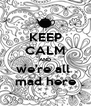 KEEP CALM AND we're all  mad here - Personalised Poster A4 size