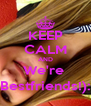 KEEP CALM AND We're  Bestfriends!): - Personalised Poster A4 size