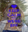 KEEP CALM AND WE'RE BFF - Personalised Poster A4 size