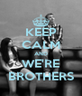 KEEP CALM AND WE'RE BROTHERS - Personalised Poster A4 size
