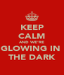 KEEP CALM AND WE'RE GLOWING IN  THE DARK - Personalised Poster A4 size