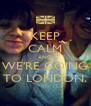 KEEP CALM AND WE'RE GOING TO LONDON. - Personalised Poster A4 size