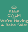 KEEP CALM AND We're Having A Bake Sale! - Personalised Poster A4 size