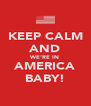 KEEP CALM AND WE'RE IN AMERICA BABY! - Personalised Poster A4 size