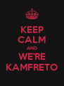 KEEP CALM AND WE'RE KAMFRETO - Personalised Poster A4 size