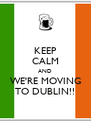 KEEP CALM AND WE'RE MOVING TO DUBLIN!! - Personalised Poster A4 size