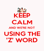 KEEP CALM AND WE'RE NOT USING THE 'Z' WORD - Personalised Poster A4 size
