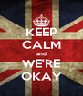 KEEP CALM and WE'RE OKAY - Personalised Poster A4 size