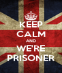 KEEP CALM AND WE'RE PRISONER - Personalised Poster A4 size