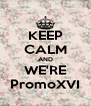 KEEP CALM AND WE'RE PromoXVI - Personalised Poster A4 size