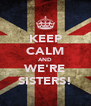 KEEP CALM AND WE'RE SISTERS! - Personalised Poster A4 size