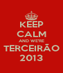 KEEP CALM AND WE'RE TERCEIRÃO 2013 - Personalised Poster A4 size