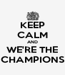 KEEP CALM AND WE'RE THE CHAMPIONS - Personalised Poster A4 size