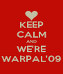KEEP CALM AND WE'RE WARPAL'09 - Personalised Poster A4 size
