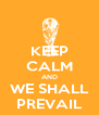 KEEP CALM AND WE SHALL PREVAIL - Personalised Poster A4 size