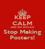 KEEP CALM AND WE SHOULD Stop Making Posters! - Personalised Poster A4 size
