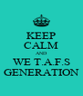 KEEP CALM AND WE T.A.F.S GENERATION - Personalised Poster A4 size
