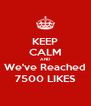 KEEP CALM AND We've Reached 7500 LIKES - Personalised Poster A4 size