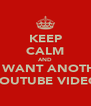 KEEP CALM AND WE WANT ANOTHER YOUTUBE VIDEO - Personalised Poster A4 size