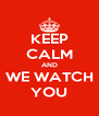 KEEP CALM AND WE WATCH YOU - Personalised Poster A4 size