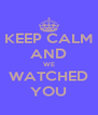 KEEP CALM AND WE WATCHED YOU - Personalised Poster A4 size