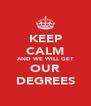 KEEP CALM AND WE WILL GET OUR DEGREES - Personalised Poster A4 size