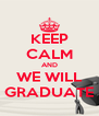 KEEP CALM AND WE WILL GRADUATE - Personalised Poster A4 size