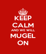 KEEP CALM AND WE WILL MUGEL ON - Personalised Poster A4 size