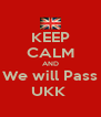 KEEP CALM AND We will Pass UKK  - Personalised Poster A4 size