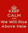KEEP CALM AND We Will Rise Above Hate - Personalised Poster A4 size