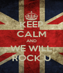 KEEP CALM AND WE WILL ROCK U - Personalised Poster A4 size
