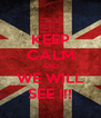 KEEP CALM AND WE WILL SEE !!! - Personalised Poster A4 size