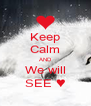 Keep Calm AND We will SEE ♥ - Personalised Poster A4 size