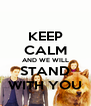 KEEP CALM AND WE WILL STAND WITH YOU - Personalised Poster A4 size