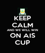KEEP CALM AND WE WILL WIN ON AIS CUP - Personalised Poster A4 size