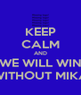 KEEP CALM AND WE WILL WIN WITHOUT MIKA - Personalised Poster A4 size