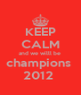 KEEP CALM and we willl be  champions  2012  - Personalised Poster A4 size