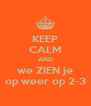 KEEP CALM AND we ZIEN je op weer op 2-3 - Personalised Poster A4 size
