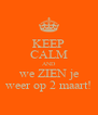 KEEP CALM AND we ZIEN je weer op 2 maart! - Personalised Poster A4 size
