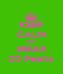 KEEP CALM AND WEAR 20 Pearls - Personalised Poster A4 size