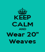 "KEEP CALM AND Wear 20"" Weaves - Personalised Poster A4 size"
