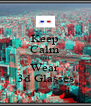 Keep Calm and Wear  3d Glasses - Personalised Poster A4 size
