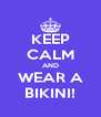 KEEP CALM AND WEAR A BIKINI! - Personalised Poster A4 size